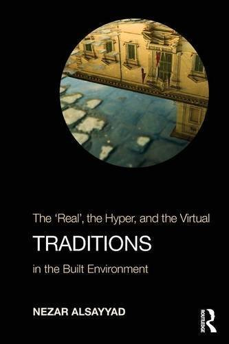 Traditions: The Real, the Hyper, and the Virtual In the Built Environment by Nezar AlSayyad (2014-05-02)