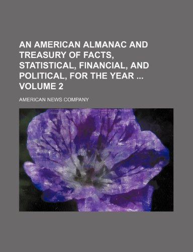 An American almanac and treasury of facts, statistical, financial, and political, for the year  Volume 2