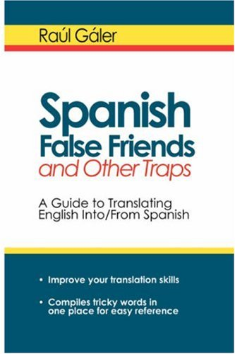 Spanish False Friends and Other Traps: A Guide to Translating English Into/From Spanish