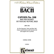 Cantata No. 208 -- Was mir behagt, ist nur die muntre Jagd (The Lively Hunt Is All My Heart's Desire): For SSTB Solo, SATB Chorus/Choir and Orchestra with ... and English Text in Preface (Choral Score)