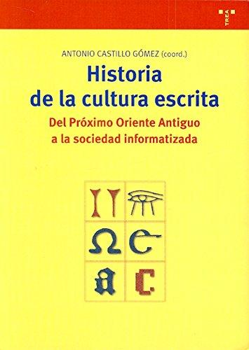Historia de la cultura escrita : del Próximo Oriente Antiguo a la sociedad informatizada por Antonio (coord.) Castillo Gómez