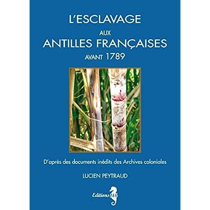 L'esclavage aux Antilles Françaises avant 1789: D'après des documents inédits des Archives coloniales