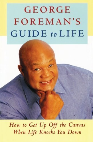 george-foremans-guide-to-life-how-to-get-up-off-the-canvas-when-life-knocks-you-by-foreman-george-20