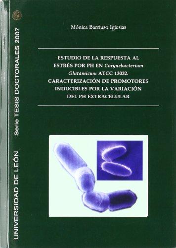 Estudio de la respuesta al estrés por PH en Corynebacterium Glutamicum ATCC 13032. Caracterización de promotores inducibles por la variación del PH extracelular (Tesis doctorales 2007) por Mónica Barriuso Iglesias