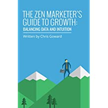 The Zen Marketer's Guide To Growth: Balancing Data And Intuition (English Edition)