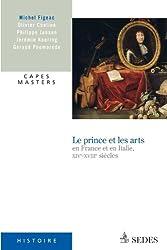 Le prince et les arts en France et en Italie, XIVe - XVIIIe siècles: CAPES MASTERS