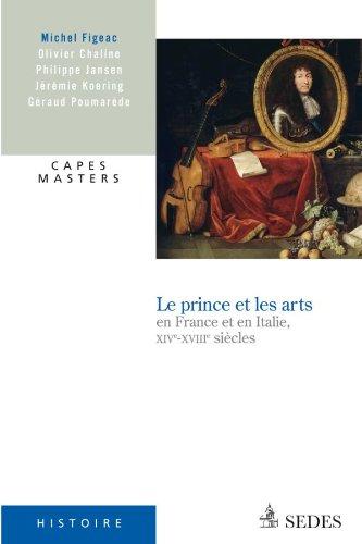 Le prince et les arts en France et en Italie, XIVe - XVIIIe sicles: CAPES MASTERS