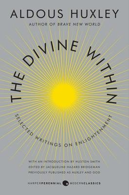 By Huxley, Aldous ( Author ) [ The Divine Within: Selected Writings on Enlightenment By Jul-2013 Paperback