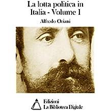 La lotta politica in Italia - Volume I