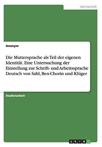 Die Muttersprache als Teil der eigenen Identität. Eine Untersuchung der Einstellung zur Schrift- und Arbeitssprache Deutsch von Sahl, Ben-Chorin und Klüger