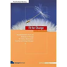 Fit for Change: 44 praxisbewährte Tools und Methoden im Change für Trainer, Moderatoren, Coaches und Change Manager (Edition Training aktuell)
