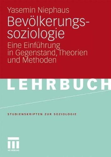 Bevölkerungssoziologie: Eine Einführung in Gegenstand, Theorien und Methoden (Studienskripten zur Soziologie)