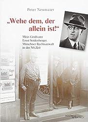 """""""Wehe dem, der allein ist!"""": Mein Großvater Ernst Seidenberger. Münchner Rechtsanwalt in der NS-Zeit"""