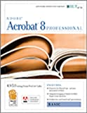 Acrobat 8 Professional: Basic, Ace Edition + Certblaster, Student Manual with Data (ILT)