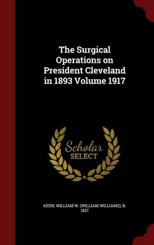 The Surgical Operations on President Cleveland in 1893 Volume 1917