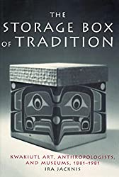 The Storage Box of Tradition: Kwakiutl Art, Anthropologists and Museums, 1881-1981 (Smithsonian Series in Ethnographic Inquiry) by Ira Jacknis (2002-04-17)