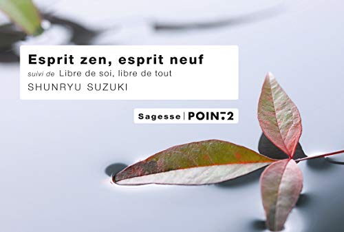 Esprit zen, Esprit neuf suivi de Libre de soi, libre de tout par Shunryu Suzuki