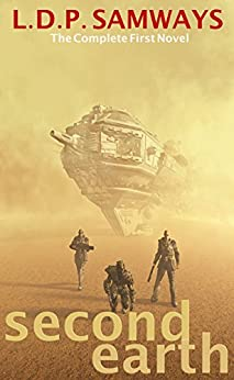 Second Earth: The Complete First Novel (Second Earth Chronicles Book 1) by [Samways, L.D.P., Samways, Luis]