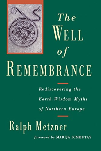 The well of remembrance rediscovering the earth wisdom myths of the well of remembrance rediscovering the earth wisdom myths of northern europe by metzner fandeluxe Gallery