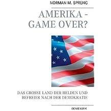 Amerika - Game Over?: Das große Land der Helden und Befreier nach der Demokratie