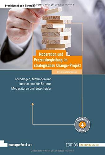 Moderation und Prozessbegleitung im strategischen Change-Projekt (Edition Training aktuell)