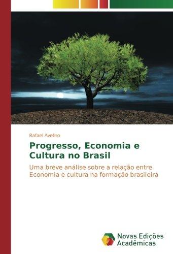 progresso-economia-e-cultura-no-brasil-uma-breve-analise-sobre-a-relacao-entre-economia-e-cultura-na