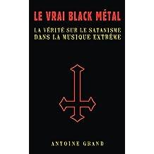 Le Vrai Black Métal: La Vérité sur le Satanisme et la Musique Extrême