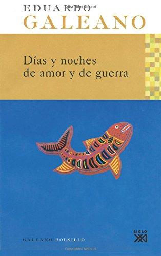 Días y noches de amor y de guerra (Galeano Bolsillo) por Eduardo H. Galeano