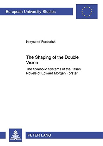 The Shaping of the Double Vision: The Symbolic Systems of the Italian Novels of Edward Morgan Forster (Europäische Hochschulschriften / European ... 14: Langue et littérature anglo-saxonnes)