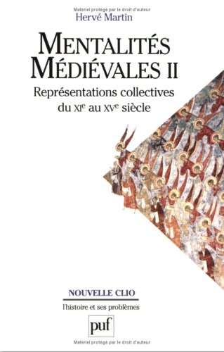 Mentalités médiévales II: Représentations collectives du XIe au XVe siècle (Nouvelle Clio) par Hervé Martin