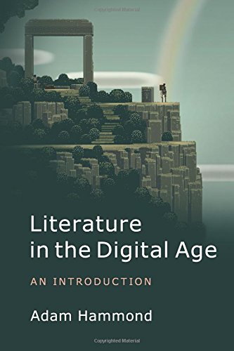 Literature in the Digital Age (Cambridge Introductions to Lit)