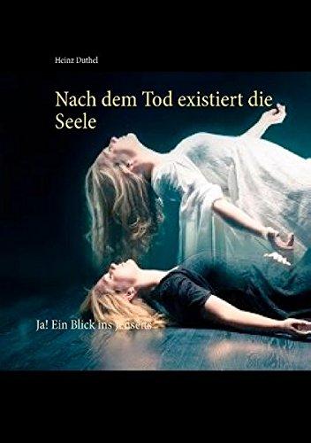 Buchcover: Nach dem Tod existiert die Seele: Ja! Ein Blick ins Jenseits