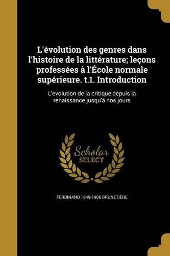 L'Evolution Des Genres Dans L'Histoire de La Litterature; Lecons Professees A L'Ecole Normale Superieure. T.1. Introduction