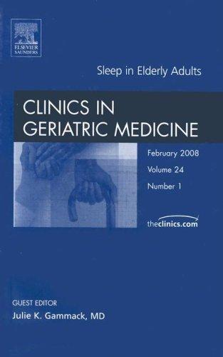Sleep in elderly adults, Clinics in Geriatric Medicine (The Clinics: Internal Medicine) by Julie Gammack (2008-01-02)