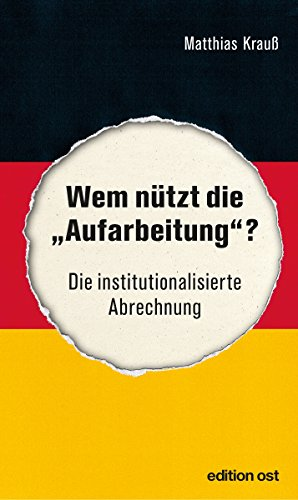 """Wem nützt die """"Aufarbeitung""""?: Die institutionalisierte Abrechnung (edition ost)"""