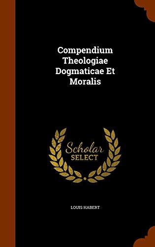 Compendium Theologiae Dogmaticae Et Moralis