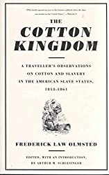 [The Cotton Kingdom: A Traveller's Observations on Cotton and Slavery in the American Slave States, 1853-1861] (By: Frederick Law Olmsted) [published: September, 1996]