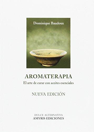 Aromaterapia. El arte de curar con aceites esenciales por Dominique Baudoux