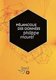 Mélancolie des données par Philippe Maurel