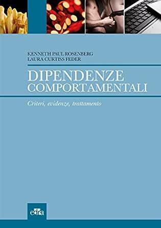 Dipendenze Comportamentali Criteri Evidenze Trattamento Ebook Rosenberg Kenneth Paul Feder Laura Curtiss Amazon It Kindle Store