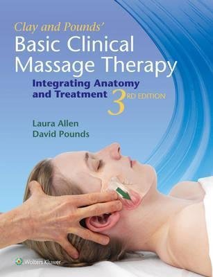 [(Clay & Pounds' Basic Clinical Massage Therapy : Integrating Anatomy and Treatment)] [By (author) James H. Clay ] published on (October, 2015)