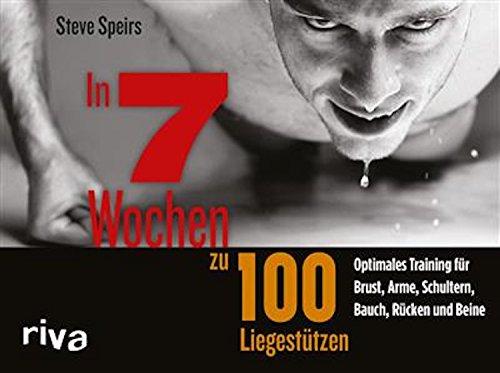 In 7 Wochen zu 100 Liegestützen: Optimales Training für Brust, Arme, Schultern, Bauch, Rücken und Beine - Brust Plan