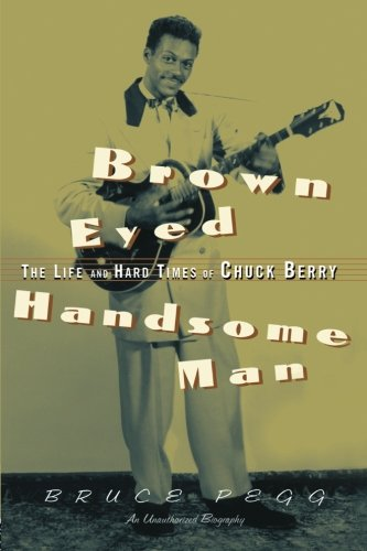 Brown Eyed Handsome Man: The Life and Hard Times of Chuck Berry