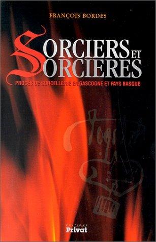 SORCIERS ET SORCIERES. Procès de sorcellerie en Gascogne et Pays basque