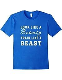 Look Like a Beauty Train Like a Beast Fitness Workout Shirt