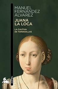 Juana la Loca: La cautiva de Tordesillas par Manuel Fernández Álvarez