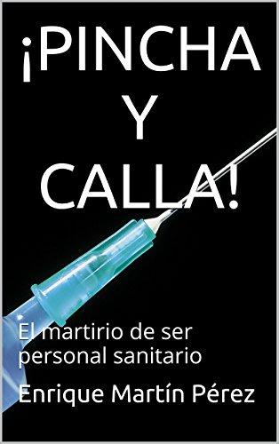 ¡PINCHA Y CALLA!: El martirio de ser personal sanitario