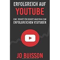 Erfolgreich auf YouTube - Eine Schritt für Schritt Anleitung zum erfolgreichen Youtuber: Das optimale Buch für alle Youtube- Anfänger