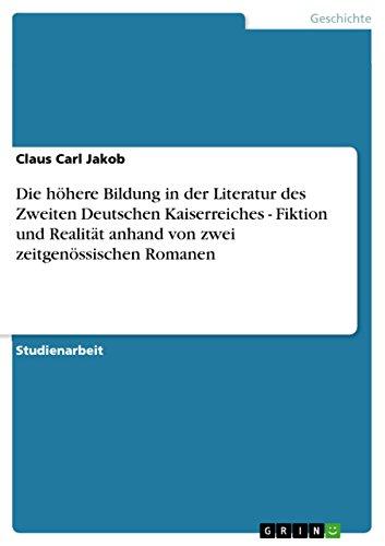 Die höhere Bildung in der Literatur des Zweiten Deutschen Kaiserreiches - Fiktion und Realität anhand von zwei zeitgenössischen Romanen (Höheren Bildung Geschichte Der)