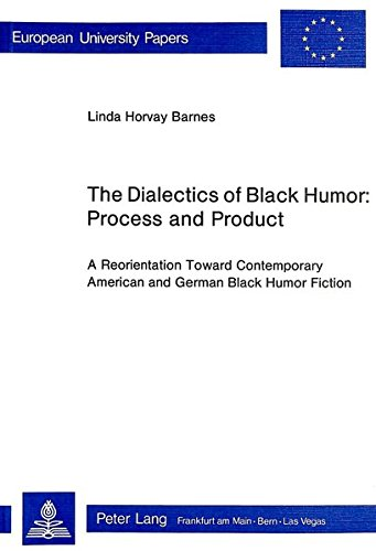 Dialectics of Black Humor - Process and Product: Reorientation Toward Contemporary American and German Black Humour Fiction (European University Studies)